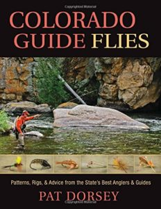 Colorado Guide Flies - Patterns, Rigs & Advice from the State's Best Anglers & Guides - by Pat Dorsey