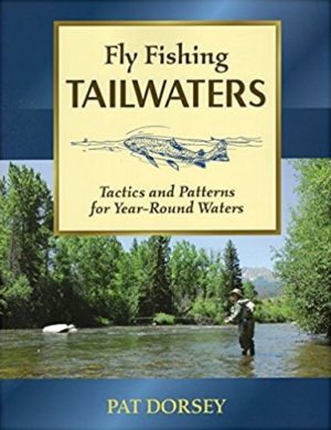 Fly Fishing Tailwaters - Tactics and Patterns for Year-Round Waters - by Pat Dorsey