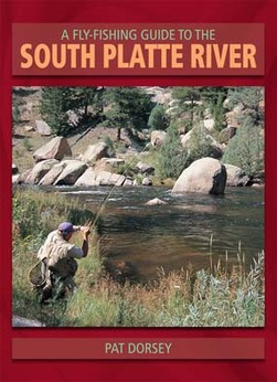 A Fly-Fishing Guide to the South Platter River by Pat Dorsey
